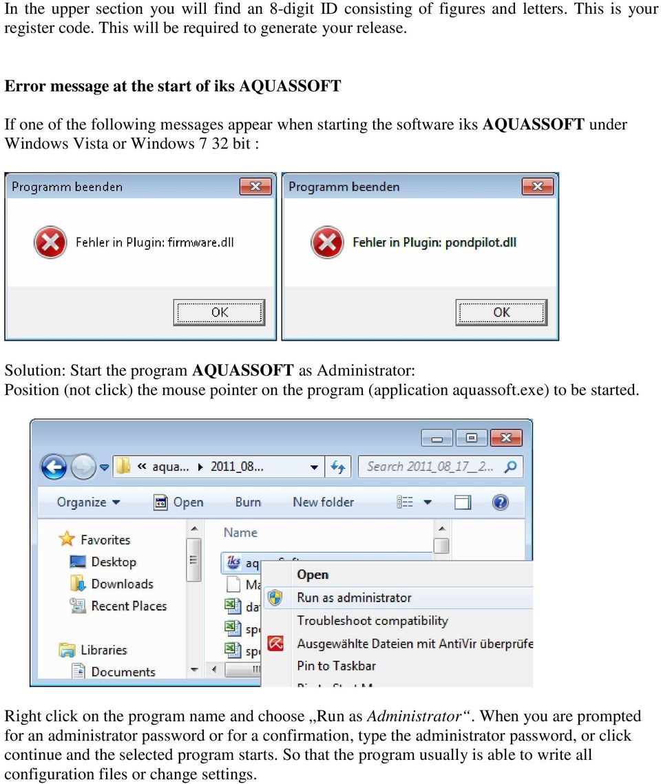 AQUASSOFT as Administrator: Position (not click) the mouse pointer on the program (application aquassoft.exe) to be started. Right click on the program name and choose Run as Administrator.