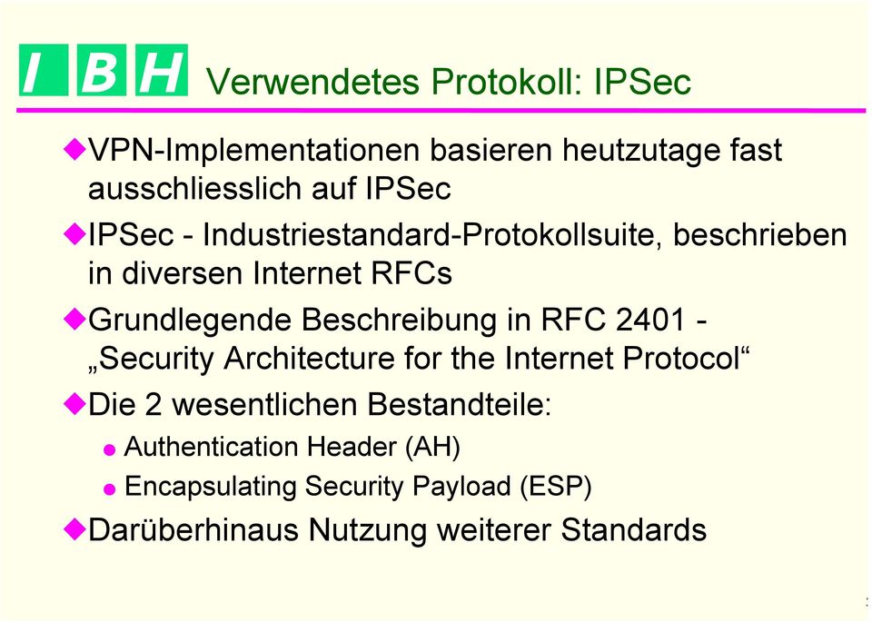 Beschreibung in RFC 2401 - Security Architecture for the Internet Protocol Die 2 wesentlichen