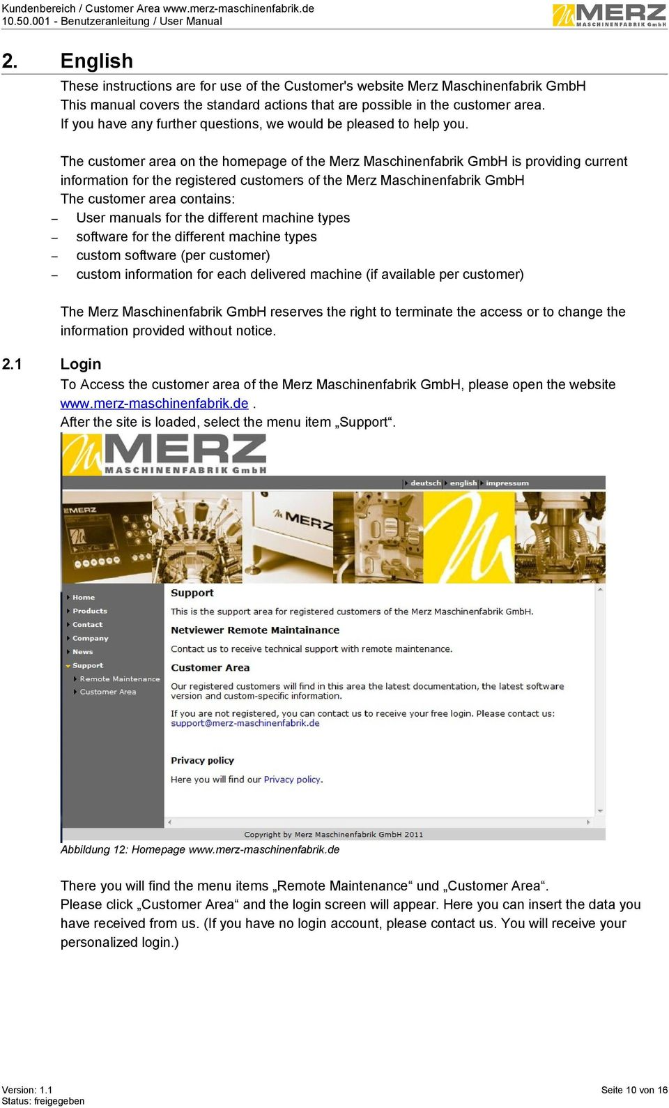 The customer area on the homepage of the Merz Maschinenfabrik GmbH is providing current information for the registered customers of the Merz Maschinenfabrik GmbH The customer area contains: User