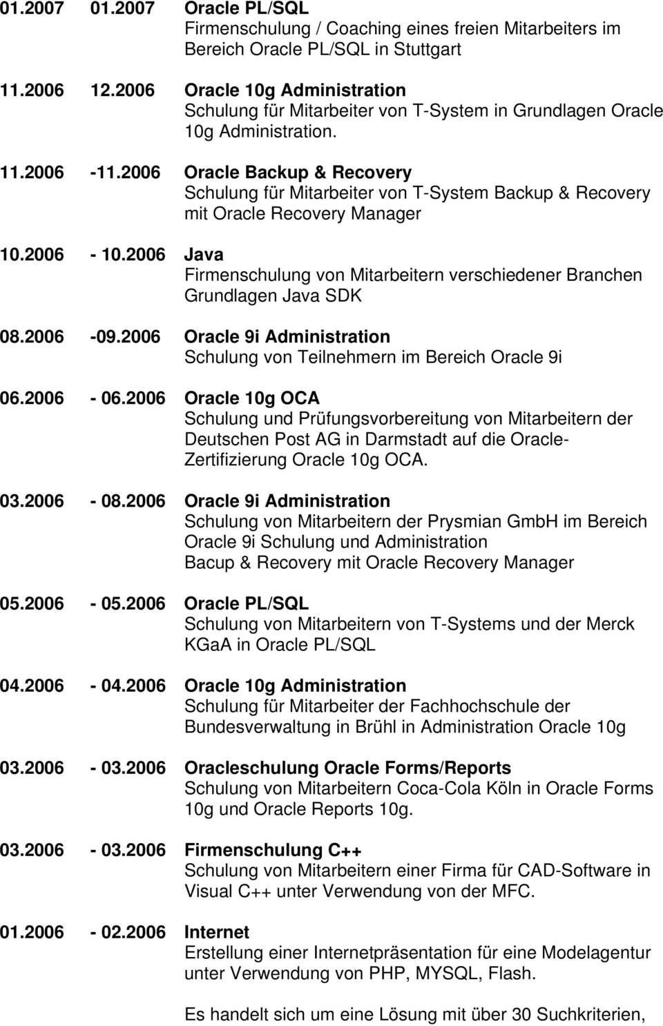 2006 Oracle Backup & Recovery Schulung für Mitarbeiter von T-System Backup & Recovery mit Oracle Recovery Manager 10.2006-10.