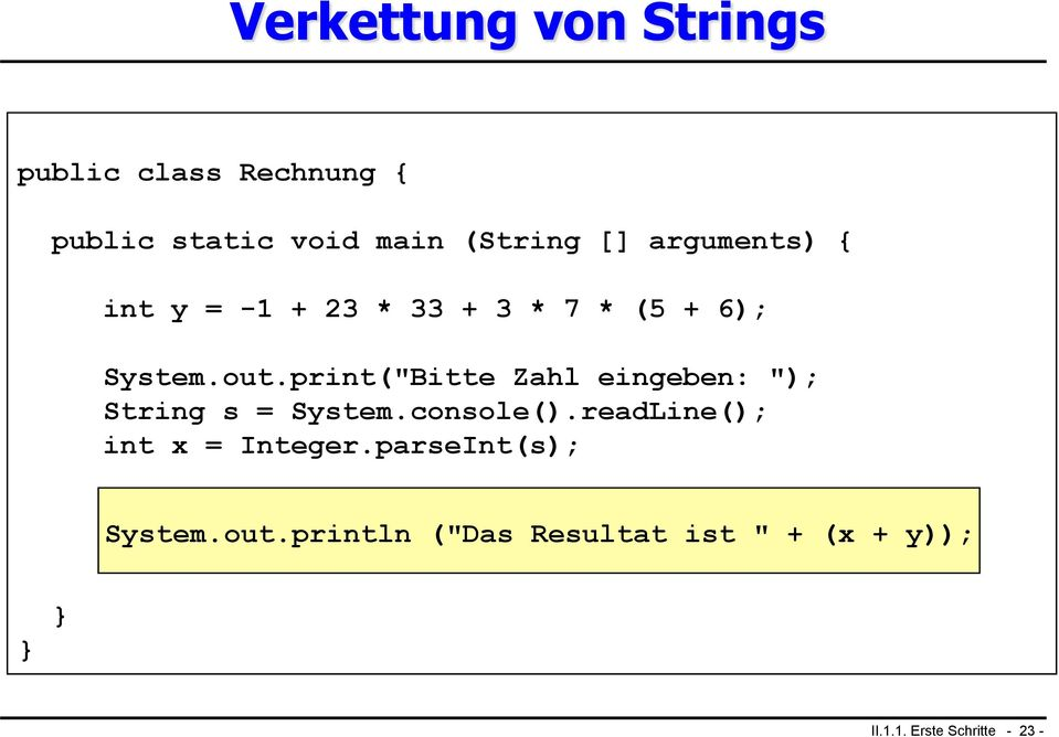 "console().readLine(); int x = Integer.parseInt(s); System.out.print (""Das Resultat ist ""); System."
