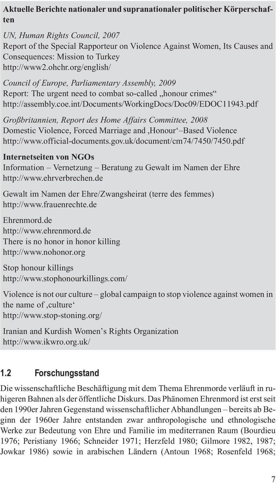 int/documents/workingdocs/doc09/edoc11943.pdf Großbritannien, Report des Home Affairs Committee, 2008 Domestic Violence, Forced Marriage and,honour Based Violence http://www.official-documents.gov.
