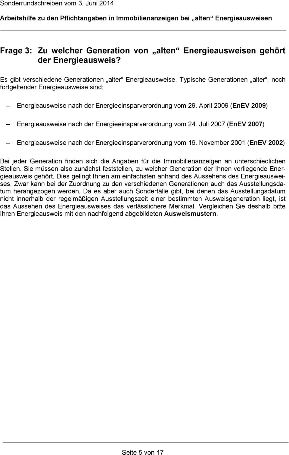 April 2009 (EnEV 2009) Energieausweise nach der Energieeinsparverordnung vom 24. Juli 2007 (EnEV 2007) Energieausweise nach der Energieeinsparverordnung vom 16.