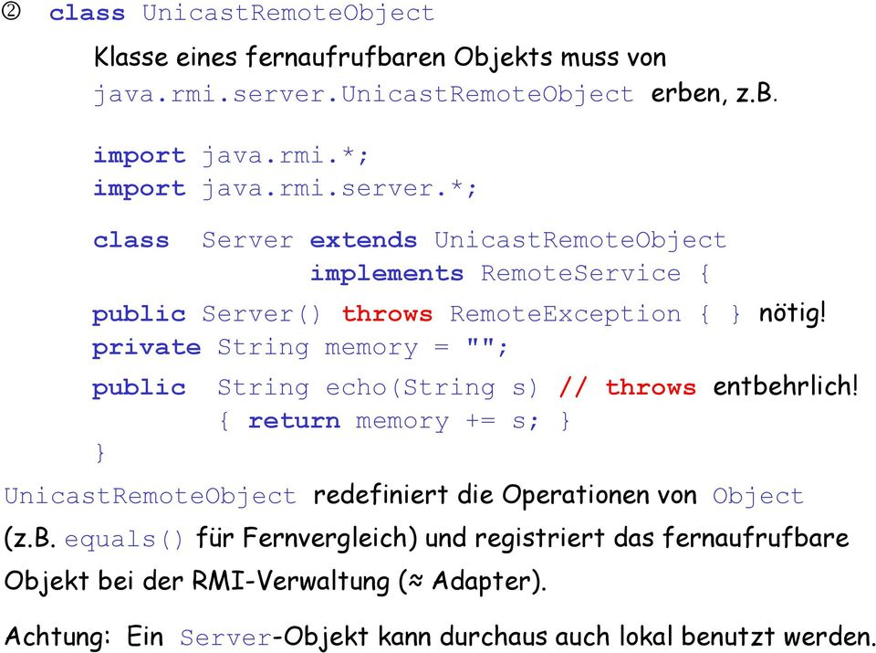 *; class Server extends UnicastRemoteObject implements RemoteService { public Server() throws RemoteException { } nötig!