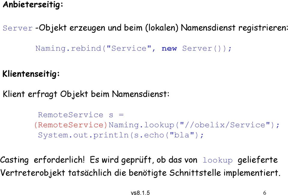 "(RemoteService)Naming.lookup(""//obelix/Service""); System.out.println(s.echo(""bla""); Casting erforderlich!"
