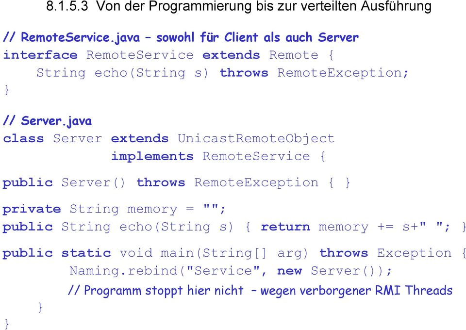"java class Server extends UnicastRemoteObject implements RemoteService { public Server() throws RemoteException { } private String memory = """";"