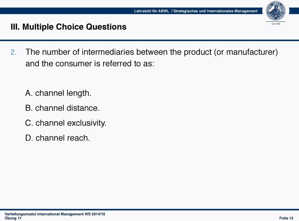The number of intermediaries between the product (or manufacturer) and
