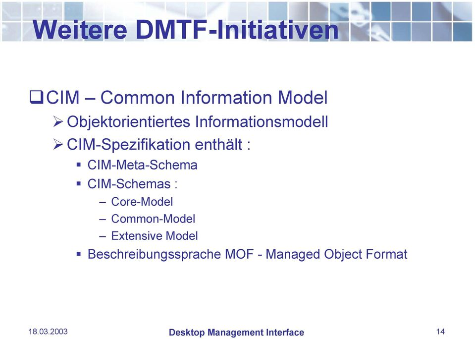 CIM-Meta-Schema CIM-Schemas : Core-Model Common-Model Extensive Model