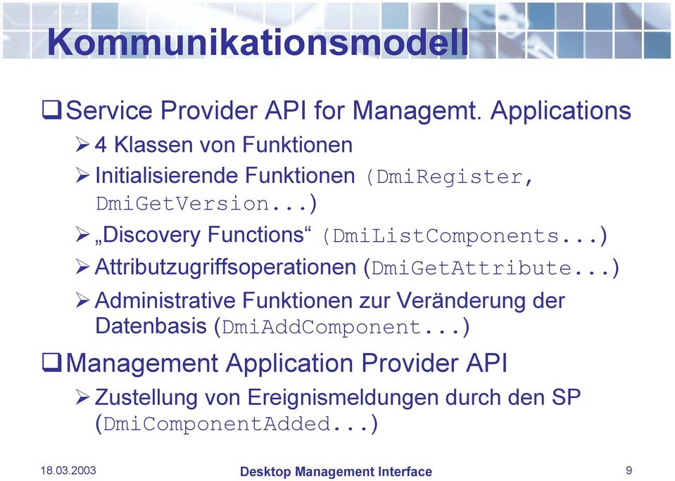 ..) Discovery Functions (DmiListComponents...) Attributzugriffsoperationen (DmiGetAttribute.