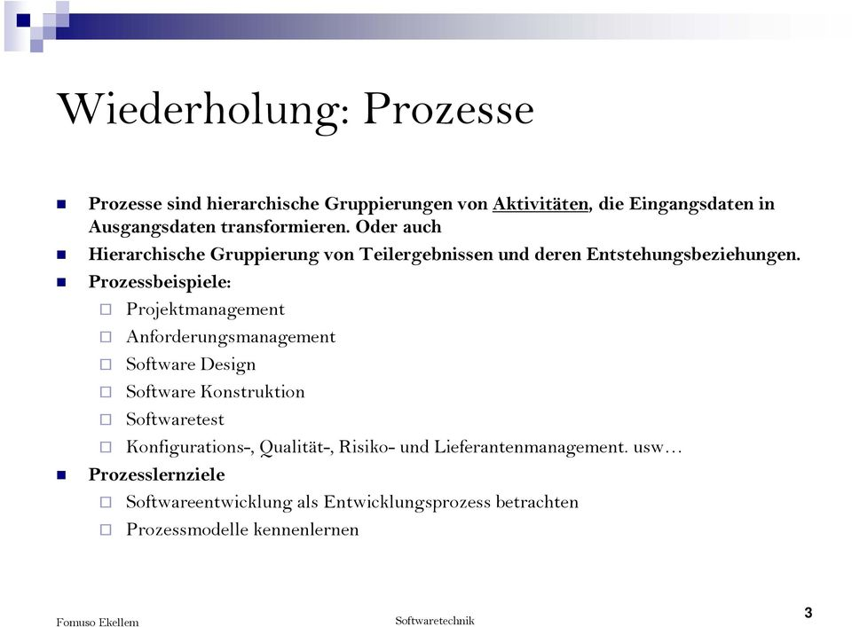 Prozessbeispiele: Projektmanagement Anforderungsmanagement Software Design Software Konstruktion Softwaretest
