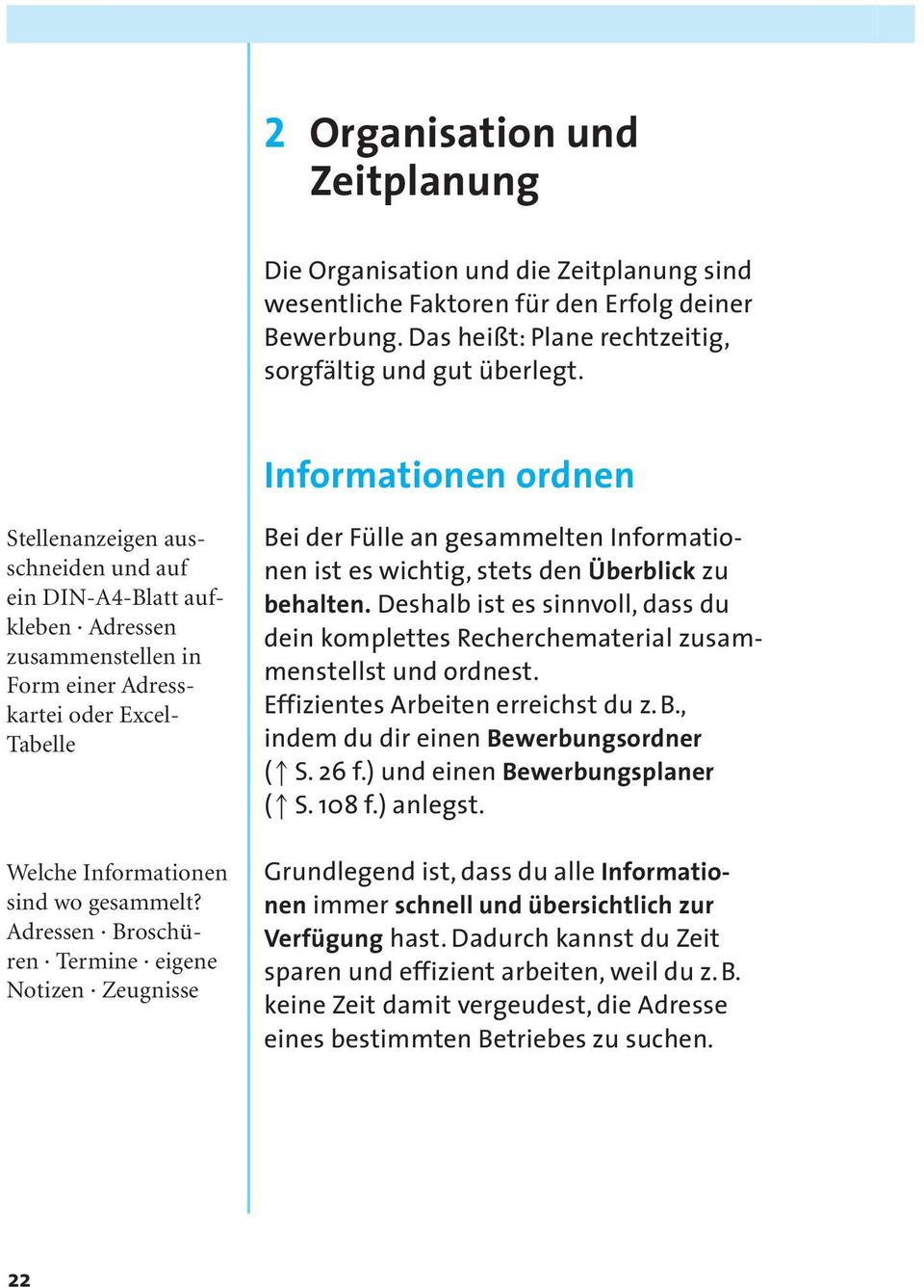 Adressen Broschüren Termine eigene Notizen Zeugnisse Bei der Fülle an  gesammelten Informationen ist es wichtig,