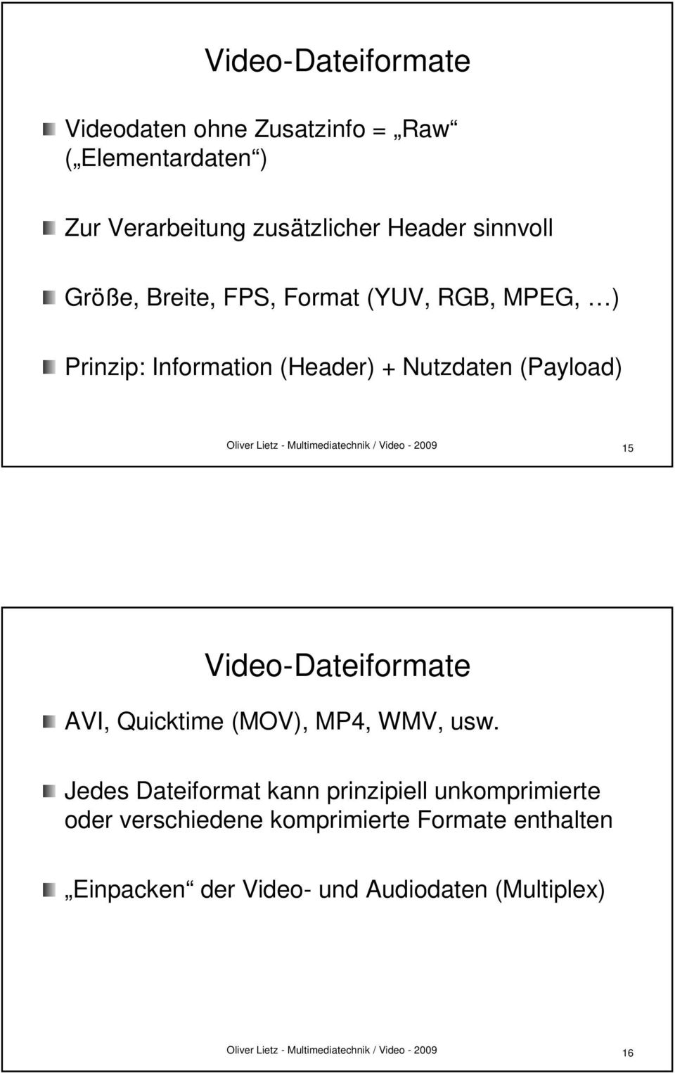 (Payload( Payload) 15 Video-Dateiformate AVI, Quicktime (MOV), MP4, WMV, usw.
