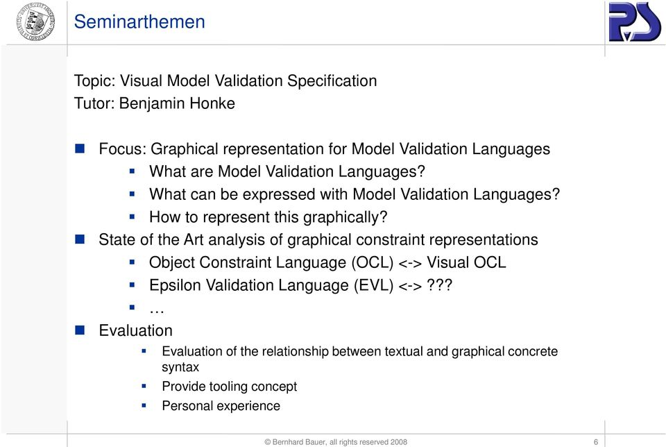 State of the Art analysis of graphical constraint representations Object Constraint Language (OCL) <-> Visual OCL Epsilon Validation Language