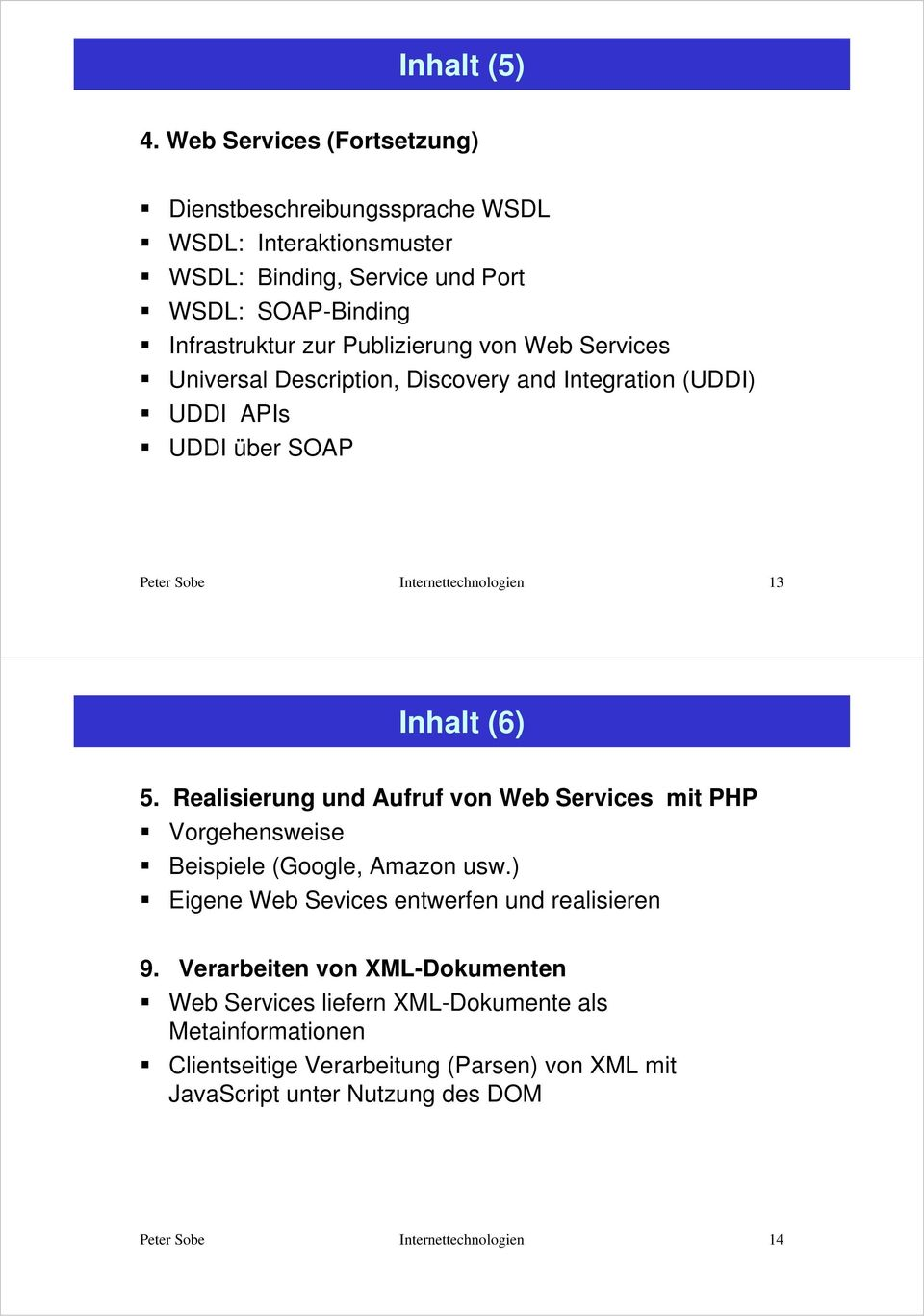 Publizierung von Web Services Universal Description, Discovery and Integration (UDDI) UDDI APIs UDDI über SOAP 13 Inhalt (6) 5.