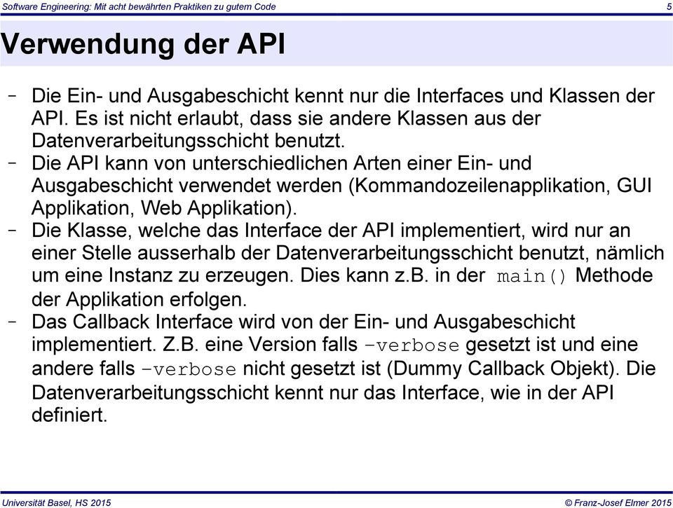 Die API kann von unterschiedlichen Arten einer Ein- und Ausgabeschicht verwendet werden (Kommandozeilenapplikation, GUI Applikation, Web Applikation).