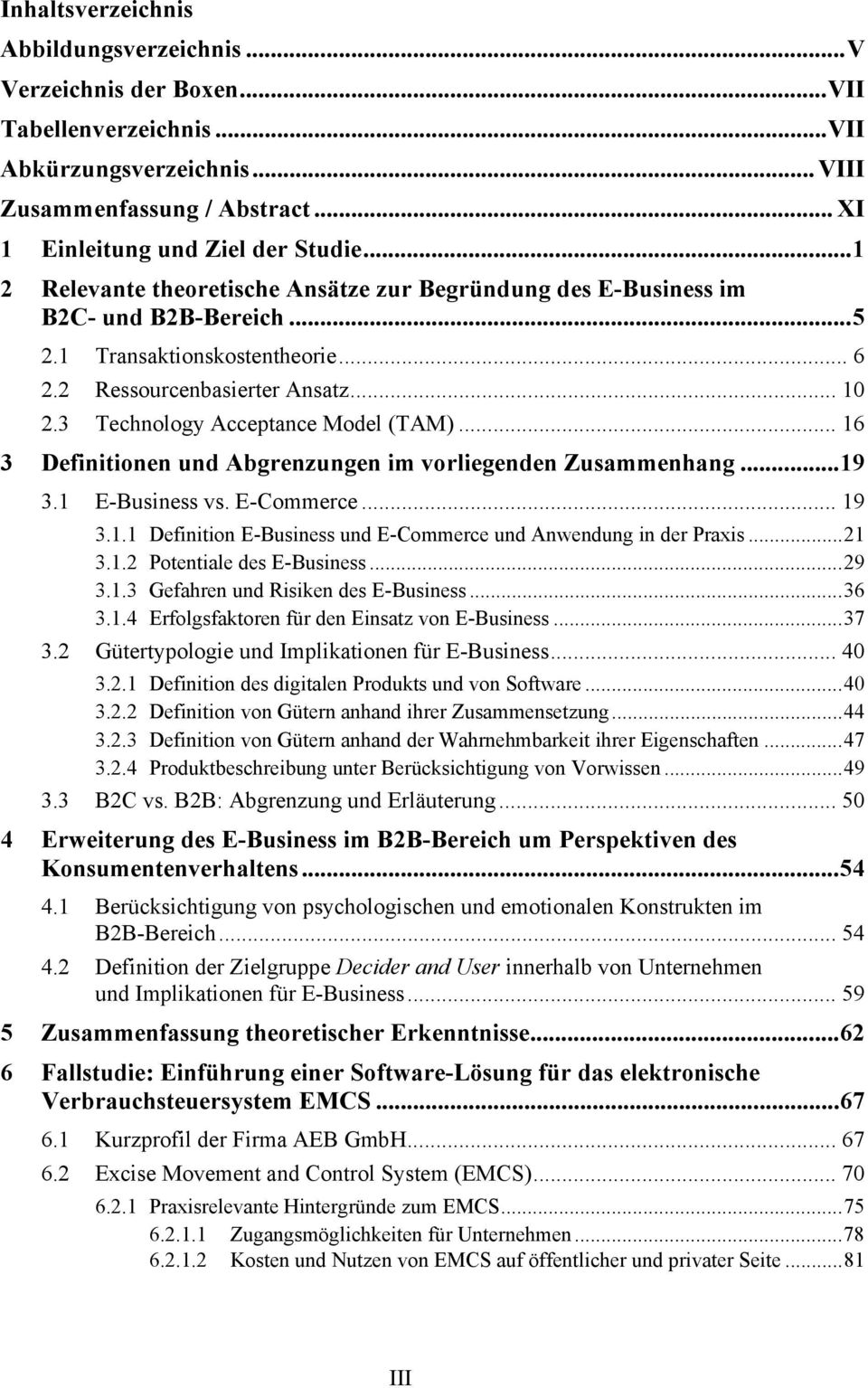 3 Technology Acceptance Model (TAM)... 16 3 Definitionen und Abgrenzungen im vorliegenden Zusammenhang...19 3.1 E-Business vs. E-Commerce... 19 3.1.1 Definition E-Business und E-Commerce und Anwendung in der Praxis.