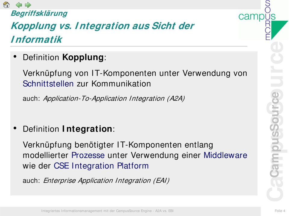 zur Kommunikation auch: Application-To-Application Integration (A2A) Definition Integration: Verknüpfung benötigter